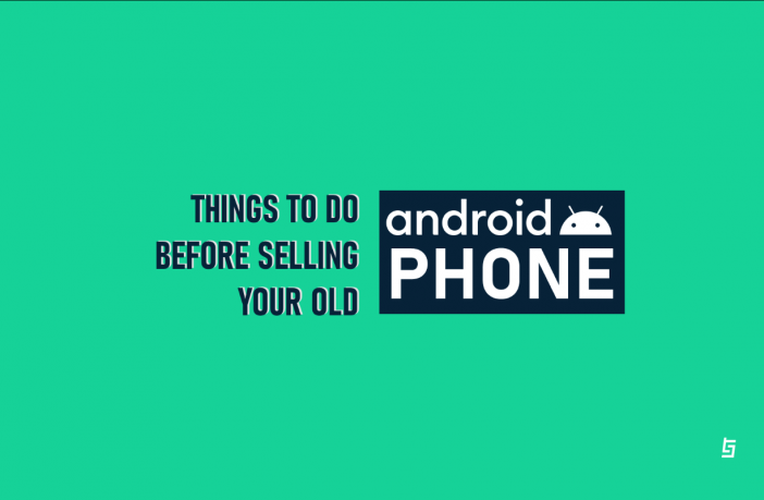 Things You Should Do Before Selling Your Old Android Phone